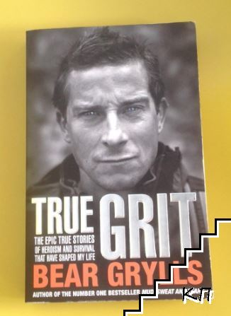 True Grit - The epic true stories of survival and heroism that have shaped my life