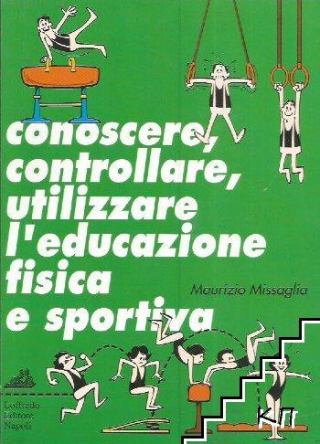 Conoscere, controllare, utilizzare l'educazione fisica e sportiva