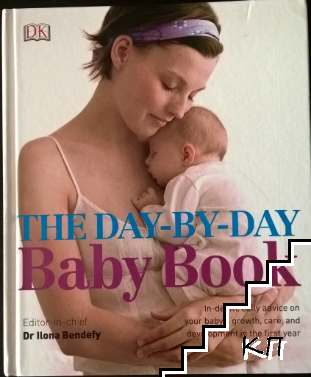 The Day-by-Day Baby Book: In-depth, Daily Advice on Your Baby's Growth, Care, and Development in the First Year