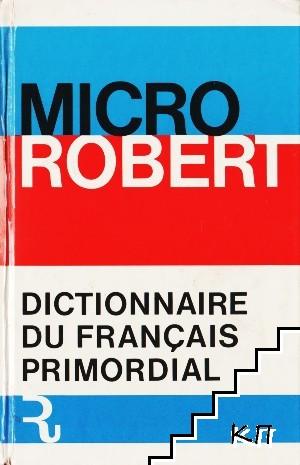 Micro Robert. Dictionnaire Du Français Primordial