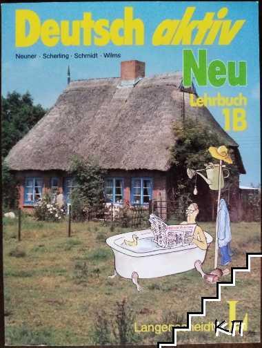 Deutsch aktiv neu. Lehrbuch 1B / Deutsch aktiv neu. Arbeitsbuch 1B