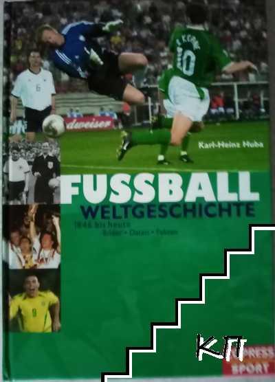 Fußball-Weltgeschichte. 1846 bis heute